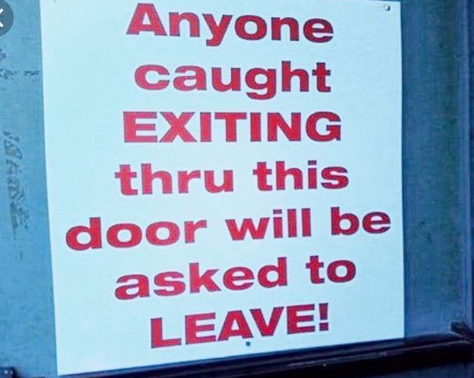"""""""Quiconque surpris en train de sortir par cette porte sera enjoint de partir !"""""""