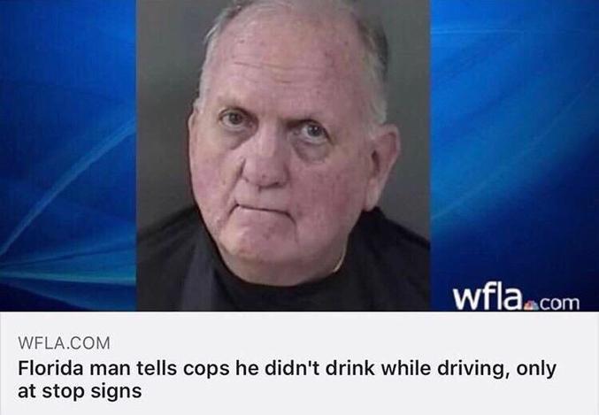 """""""Un habitant de Floride dit aux policiers qu'il ne buvait pas en conduisant, uniquement aux panneaux stop."""""""