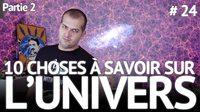 E-penser : 10 choses à savoir sur l'univers : PARTIE 2