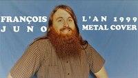François Juno – L'an 1999 (Metal Cover)