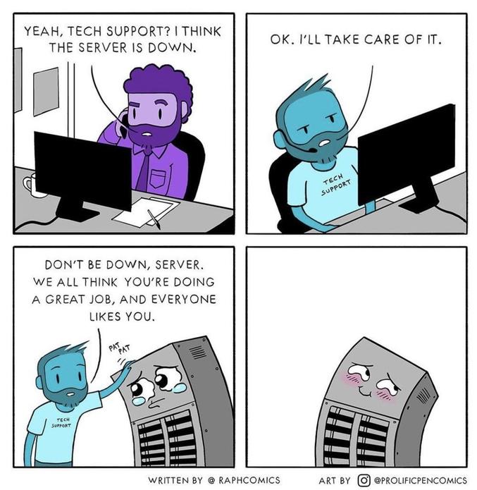 """-""""support technique?! je crois que le serveur est en carafe"""" -""""ok je vais voir ça"""" -""""ne sois pas en rade, serveur. On sait tous que tu fais du bon boulot et tout le monde t'aime!"""""""