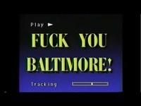 Fuck you Baltimore !