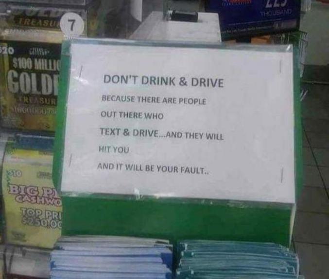"""""""Ne buvez pas avant de prendre le volant. Parce que d'autres envoient des sms en conduisant...Ils vous percuteront et c'est vous qui porterez le chapeau !"""""""