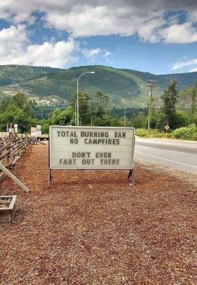 Interdiction totale des feux. Pas de feux de camp. Ne pas même péter dans le coin.