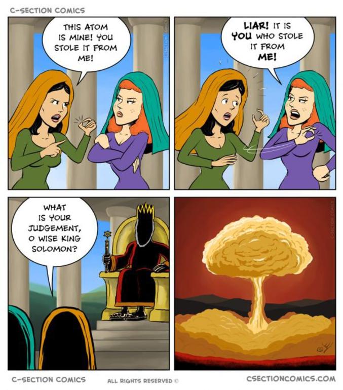 """Je crois que c'est le dernier, celui-là.  """"- Cet atome est à moi, tu me l'as volé ! - Non, c'est toi qui me l'as volé, menteuse ! - Quel sera ton verdict, ô roi Salomon ?"""""""