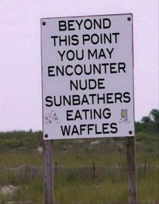 Au-delà de ce point, vous pourriez rencontrer des nudistes qui mangent des gaufres.