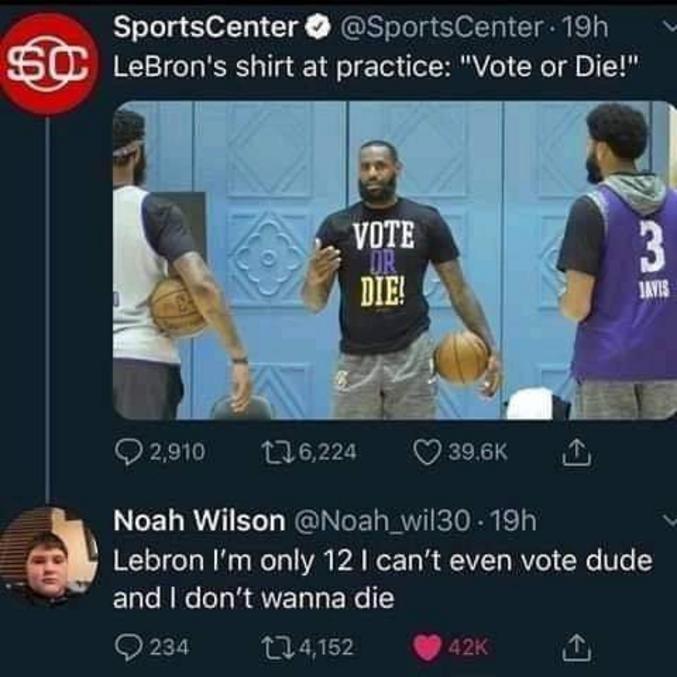 """""""Vote ou meurs !"""" - Lebron, je n'ai que 12 ans. J'ai même pas le droit de vote, mec, et je ne veux pas mourir !"""