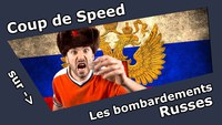 Coup de Speed : Les Bombardements Russes !!