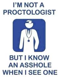 Je ne suis pas proctologue...
