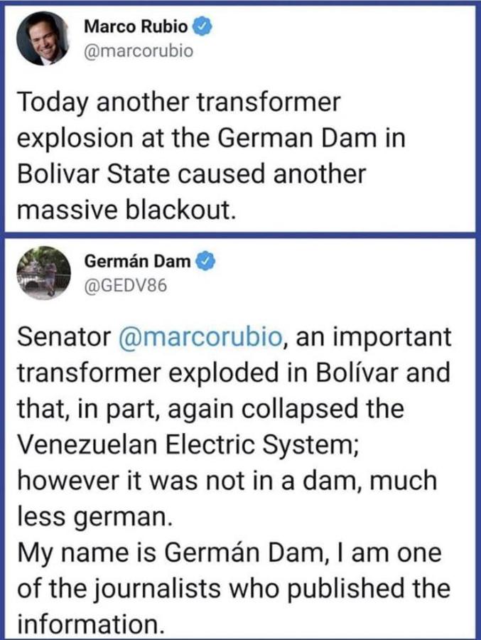 """""""-Aujourd'hui, une autre explosion de transformateur au barrage allemand dans l'état de Bolivar a causé un blackout massif""""  """"-Sénateur Marco Rubio, un important transformateur a explosé à Bolívar et cela a, en partie, encore causé un effondrement du réseau électrique vénézuélien. Cependant, ce n'était pas à un barrage, encore moins allemand. Mon nom est Germán Dam, je suis l'un des journalistes qui a publié l'information."""" https://twitter.com/GEDV86/status/1104511307259281409"""