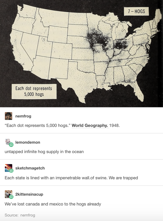 Chaque point représente 5 000 cochons.   - Ressource de cochons infinie complètement inexploitée dans les océans ! - Chaque état est délimité par un mur impénétrable de cochons. Nous sommes coincés ! - On a déjà perdu le Canada et le Mexique...