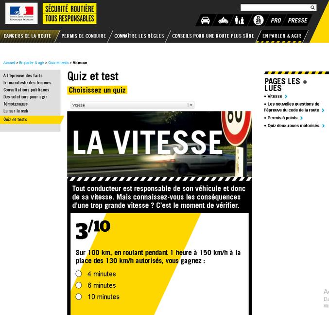 Si je parcours 100 km en une heure, comment je fais pour parcourir 130/150 kilomètres sur la même période de temps ?  http://www.securite-routiere.gouv.fr/en-parler-agir/quiz-et-tests/vitesse