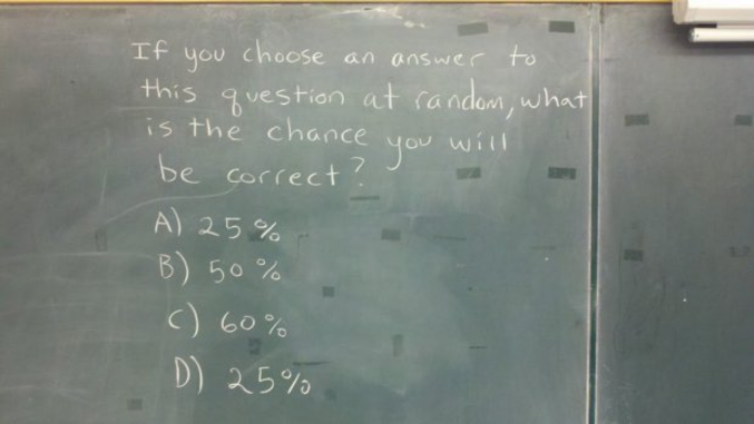 Si vous choisissez une réponse à cette question au hasard, quelle sont vos chances d'avoir bon ?