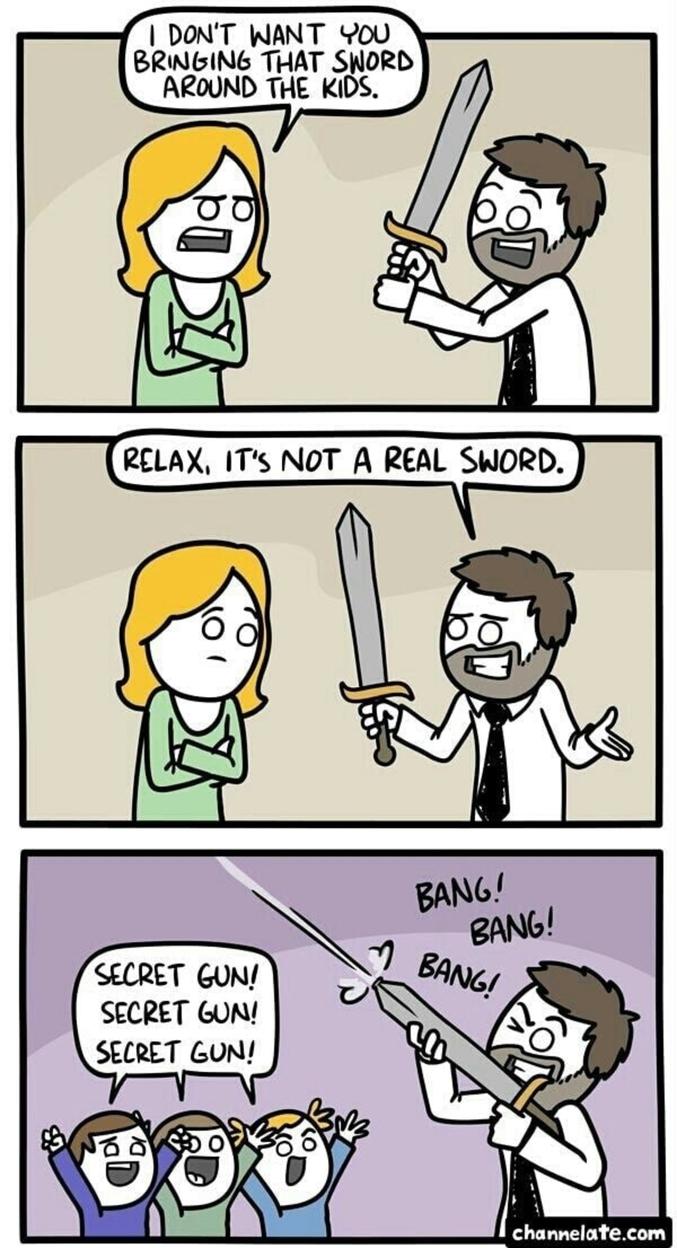 Anglophobe : - Je ne veux pas que tu approches cette épée avec les enfants autour. - Détends-toi, ce n'est pas un véritable épée. - Arme secrète! Arme secrète! Arme secrète ! Piou! Piou! Piou!