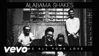Gimme all your love - Alabama Shakes