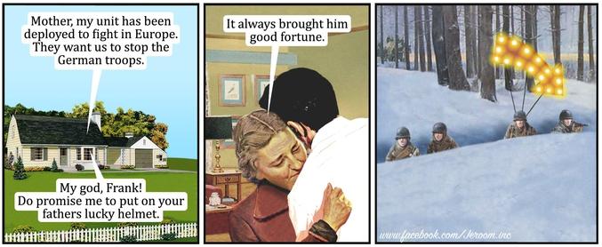 - Mère, mon unité est projetée en Europe. Ils veulent que nous arrêtions les troupes allemandes. - Mon Dieu, Frank ! Promets-moi d'utiliser le casque porte-bonheur de ton père ! Il lui a toujours porté chance.  Par jeroom.inc.