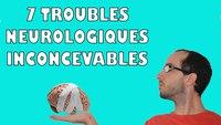 7 troubles neurologiques inconcevables