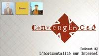 Convergences #2 - L'horizontalité sur internet