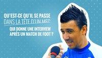 Qu'est-ce qui se passe dans la tête d'un mec qui donne une interview après un match de foot ?