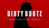 Dirty Bootz Dead Clouds In Your Pockets (and Sunshine Down in Mine)