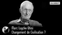 Thinkerview : Changement de Civilisation ? Marc Luyckx Ghisi