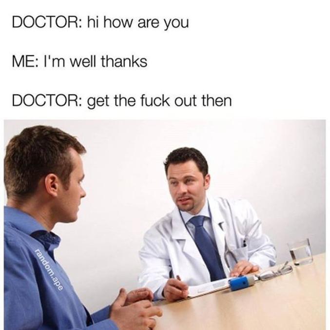 -Bonjour, comment allez vous? -Je vais bien, merci. -Alors, foutez le camp.