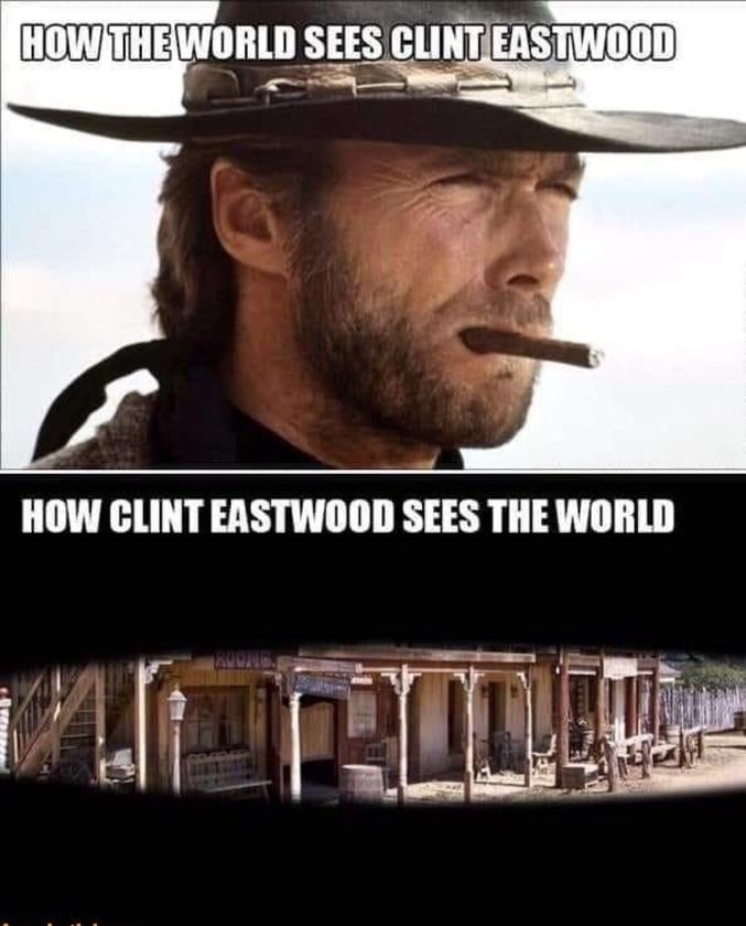 ...comment Clint voit le monde.