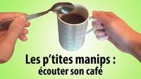 [PtitesManips] Écouter son café