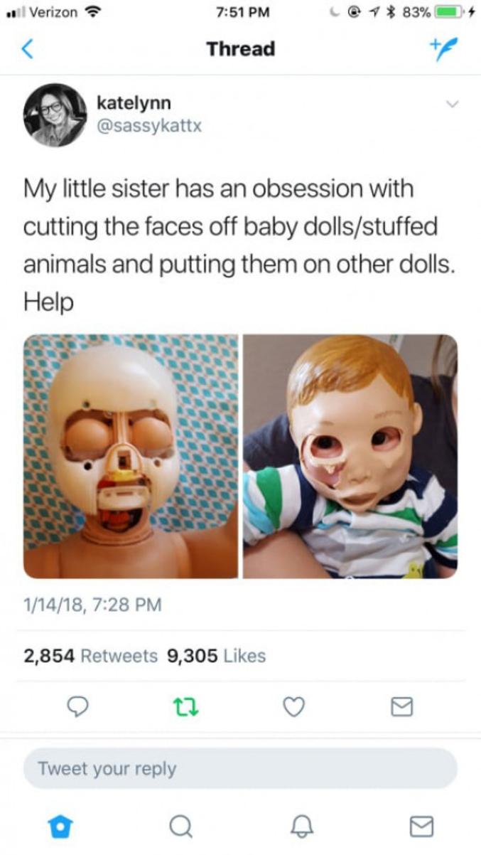 """""""Ma petite soeur a pour obsession de couper les visages des poupées/des peluches et de les mettre sur d'autres poupées. Au secours."""""""