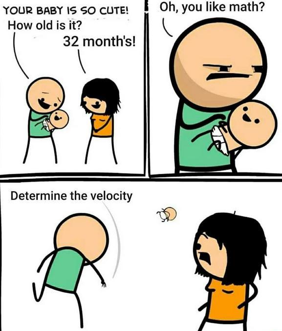 Ton bébé est si mignon, quel  âge à t'il ?  32 mois   Tu aime les math hein?  Calcule la vitesse !