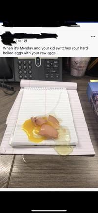 Kan c'est lundi et que ton gamin remplace tes œufs durs par des œufs crus