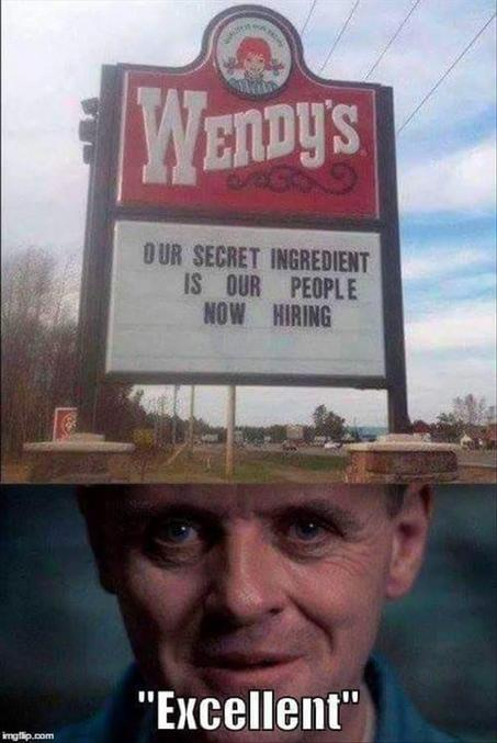 """"""" Notre ingrédient secret    c'est notre personnel.   on embauche """"  N'oubliez pas le principal, comme dirait Victoria..."""