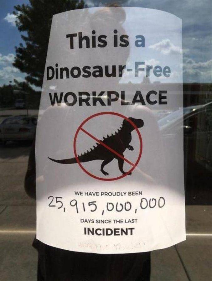 ici, il n'y a eu aucun accident avec un dinosaure depuis 25 915 000 000 ans.