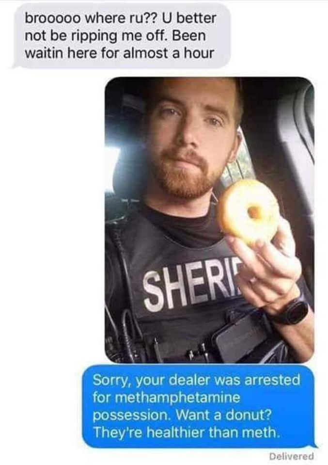 Désolé, ton dealer est arrêt pour possession de méthamphétamine. Un donut à la place ? C'est plus sain que la meth !
