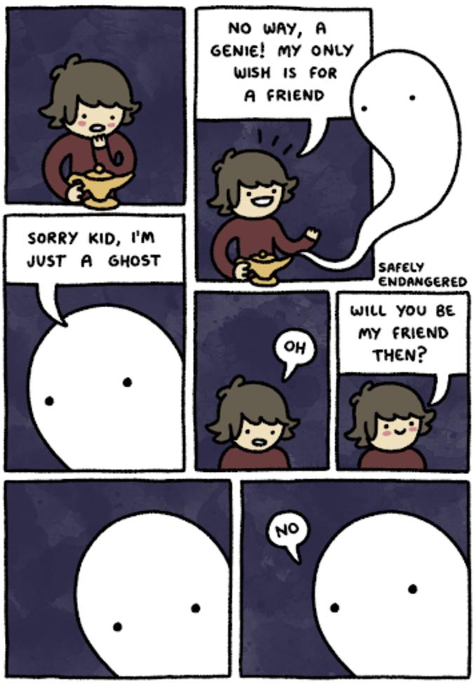 """""""-Pas possible, un génie! Mon seul vœu est d'avoir un ami! - désolé gamin, je suis juste un fantôme -oh ... tu seras mon ami quand même? - non"""""""