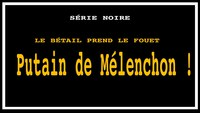 P*tain de Mélenchon !