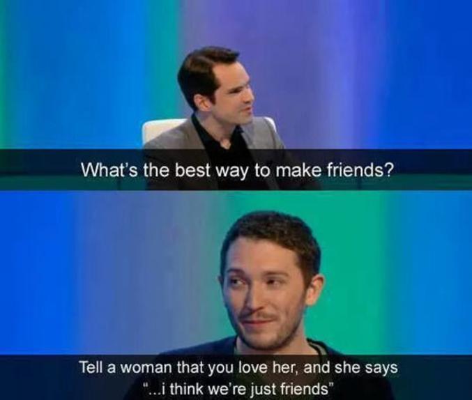 """Dites à une femme que vous l'aimez. Elle vous répondra : """"Je crois qu'on est juste des amis..."""""""