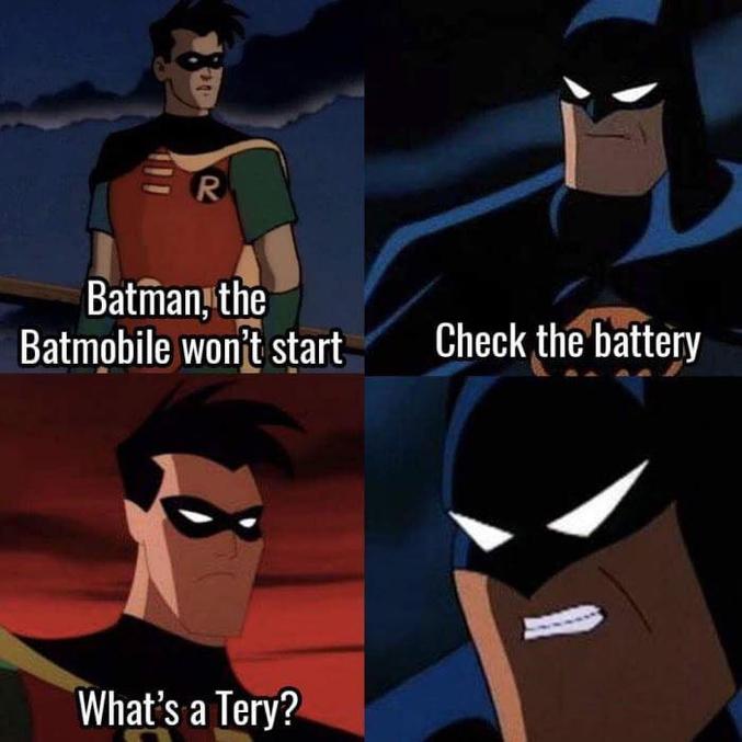 - Vérifie la batterie ! - C'est quoi une terrie ? . . . Bat-doum tsss !