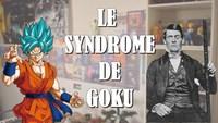 Le syndrôme de Goku !