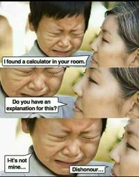 J'ai trouvé une calculatrice dans ta chambre...