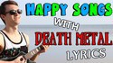 Happy songs with Death Metal lyrics