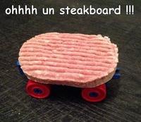 Oh un steakboard !!!