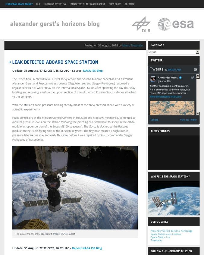Une légère fuite d'air a récemment été détectée à bord de l'ISS. Les astronautes ont donc du passer une journée à sceller diverses parties de la station pour en localiser l'origine.  Celle-ci s'avéra venir d'un vaisseau Soyuz amarré à la station. Un trou de 2mm de diamètre y a été trouvé, qu'Alexander Gerst a rapidement bouché avec son pouce, avant d'y appliquer de la bande adhésive. Le trou a désormais été scellé avec de la résine Epoxy. Si la cause reste encore inconnue, un impact de débris spatial est le premier suspect.  (Bon, c'était tellement mineur que les ingénieurs au sol qui s'en sont rendu compte ont jugés que ça valait même pas la peine de réveiller l'équipage pour ça...)
