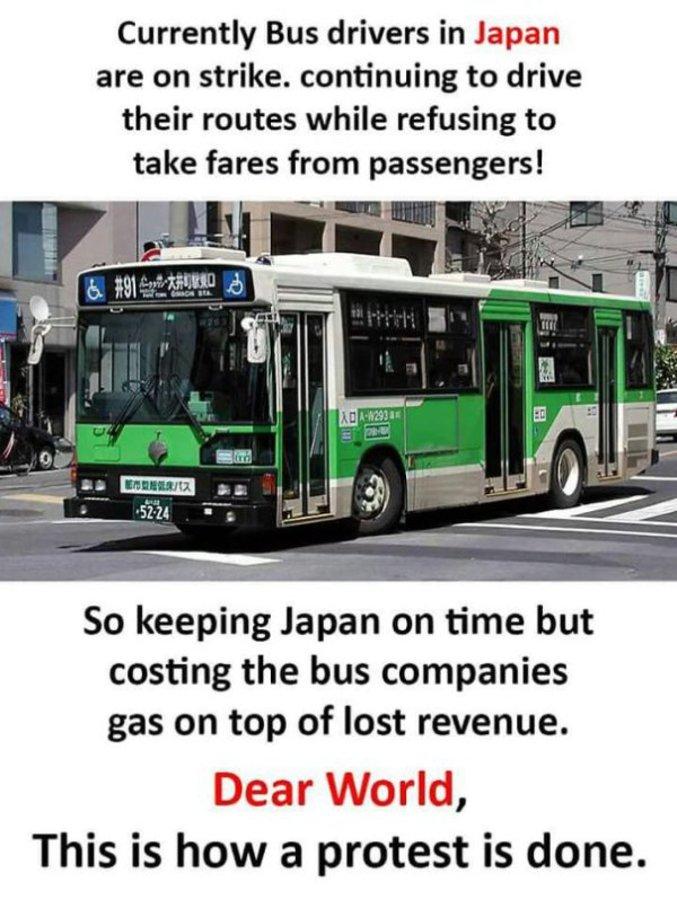 ... C'est pas pareil qu'en France  (traduction : En ce moment, les chauffeurs de bus sont en grève au Japon. Ils continuent d'accomplir leur mission, mais refusent que les passagers paient leur course. De cette façon, le Japon continue d'être à l'heure, mais les compagnies de bus perdent de l'argent. Cher monde, c'est comme ça qu'une grève doit être menée !!