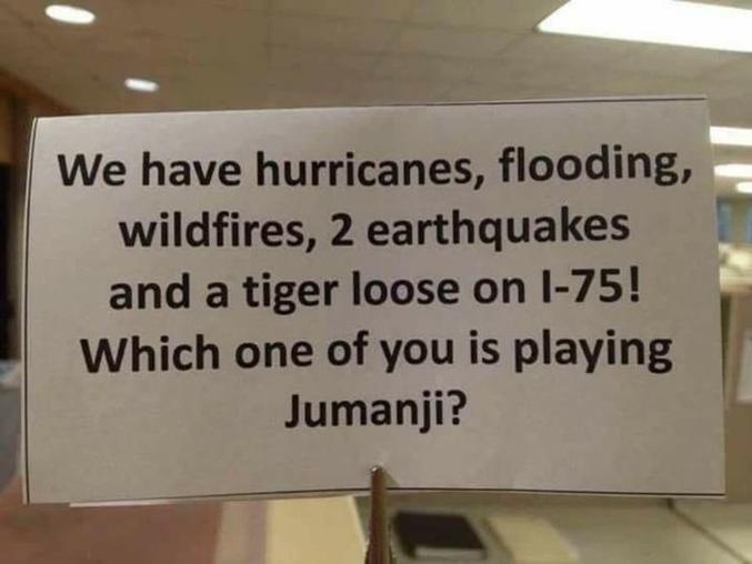 On a des cyclones, des inondations, des incendies, des tremblements de terres et même un tigre sur l'autoroute... Quel est le con qui joue à Jumanji ?