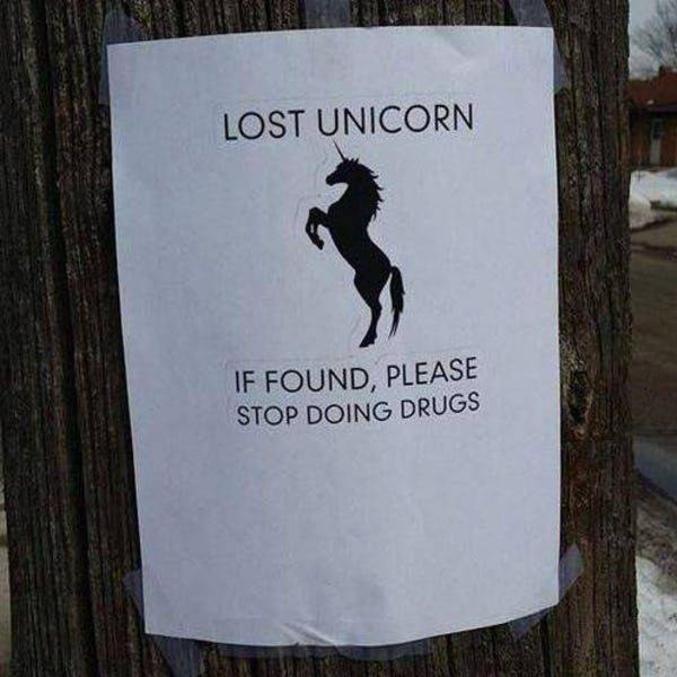 Licorne perdue  Si vous la trouvez, s'il-vous-plaît, arrêtez la drogue.