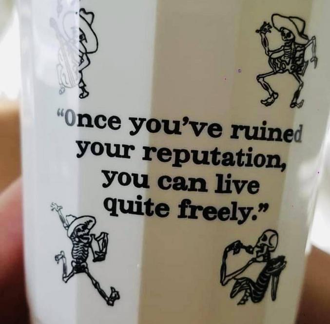 """""""Une fois que vous avez complètement détruit votre réputation, vous pouvez vivre beaucoup plus librement."""""""